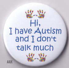Autism Badge, HI I have Autism and i don't talk much , style 2, 2.25inch badge