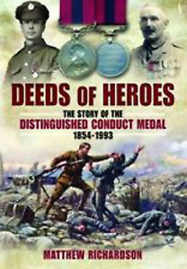 Deeds of Heroes: The Story of the Distinguished Conduct Medal 1854-1993, New, Ma