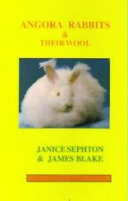 ANGORA RABBITS & THEIR WOOL. JANICE SEPHTON & JAMES BLAKE 131 PAGES A4 H/B BOOK