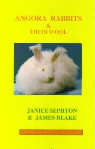 ANGORA RABBITS & THEIR WOOL. JANICE SEPHTON & JAMES BLAKE 131 PAGES A4 H/B BOOK