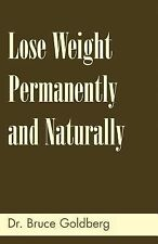 Lose Weight Permanently and Naturally by Bruce Goldberg (2007, Paperback)