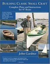 Building Classic Small Craft : Complete Plans and Instructions for 47 Boats by J