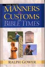 The New Manners and Customs of Bible Times by Fred H. Wight and Ralph Gower...