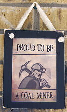 Proud To Be A Coal Miner Hanging Wall Sign Plaque Primitive Rustic Lodge Cabin