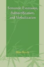 Semantic Extension, Subjectification, and Verbalization: By Shindo, Mika