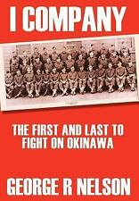 I Company : The First and Last to Fight on Okinawa by George R. Nelson (2003,...
