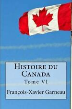 Histoire du Canada : Tome VI by François-Xavier Garneau (2016, Paperback)