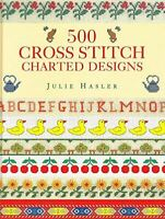 500 Cross Stitch Charted Designs, Hasler, Julie S., Like New, Hardcover