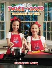 NEW - Twice As Good Cookbook for Kids by Hadley and Delaney