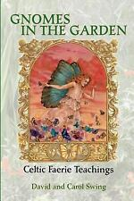 Gnomes in the Garden : Celtic Faerie Teachings by Carol G. Swing and David M....
