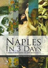 Naples in 3 Days: A Guide to Neopolitan Art and Architecture: Part 1 by Fiorella Squillante (Paperback, 2012)