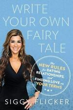 Write Your Own Fairy Tale : The New Rules for Dating Relationships Siggy Flicker