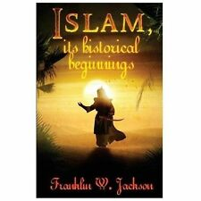 Islam, Its Historical Beginnings by Franklin Jackson (2013, Paperback)