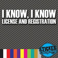 I KNOW I KNOW LICENSE AND REGISTRATION VINYL DECAL STICKER COPS CAR JDM FUNNY VW