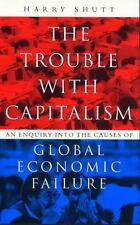 The Trouble With Capitalism: An Enquiry into the Causes of Global Econ-ExLibrary