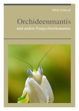 Neu-Buch-:A.Schwab Orchideenmantis,Orchideen,Fangschrecken,Gottesanbeterin etc.
