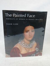Tamar Garb THE PAINTED FACE : PORTRAITS OF WOMEN IN FRANCE 1814-1914 Yale 2007