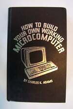 How to Build Your Own Working Microcomputer Hardcover Adams First/1st Edition