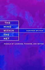 NEW The Mind within the Net: Models of Learning, Thinking, and Acting