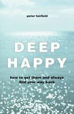 Deep Happy: How to Get There and Always Find Your Way Back-ExLibrary