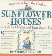 Sunflower Houses: Inspiration From the Garden--A Book for Children and Their Gro