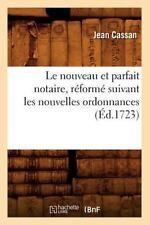 Nouveau et Parfait Notaire, Reforme Suivant les Nouvelles Ordonnances: By Cas...