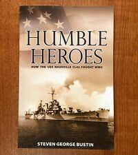 HUMBLE HEROES: How the USS Nashville CL43 Fought WWII by Steven George Bustin