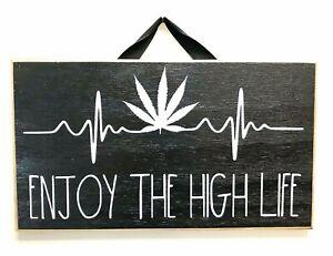 Enjoy the HIGH life sign marijuana decor weed cannabis stoned pot smoking gift