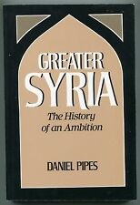 Greater Syria, The History of an Ambition by Daniel Pipes