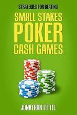 Strategies for Beating Small Stakes Poker Cash Games by Jonathan Little...