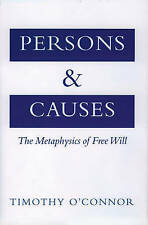 NEW Persons and Causes: The Metaphysics of Free Will by Timothy O'Connor