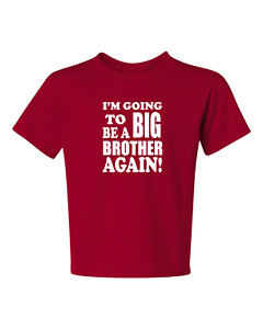 I'M GOING TO BE A BIG BROTHER AGAIN! #2 kids size t-shirt 6 Months To XL=18-20