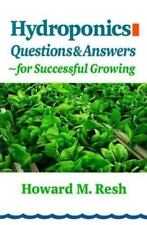 Hydroponics : Questions and Answers for Successful Growing, Howard M. Resh