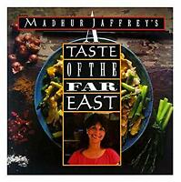 Madhur Jaffrey's A Taste of the Far East : Recipes from Thailand, Hong Kong, Mal