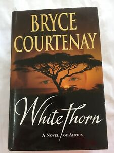White thorn: A Novel of Africa by Bryce Courtenay (Hardback, 2005)