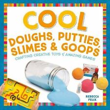 Cool Toys and Games: Cool Doughs, Putties, Slimes, and Goops : Crafting...