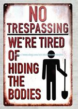 desk plaques No Trespassing We're Tired of Hiding the Bodies metal tin sign