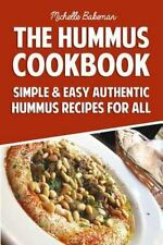 The Hummus Cookbook : Simple and Easy Authentic Hummus Recipes for All by...