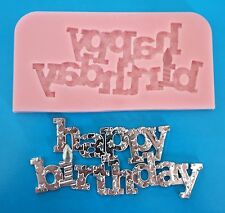 HAPPY BIRTHDAY SILICONE MOULD FOR CAKE TOPPERS CHOCOLATE CLAY ETC