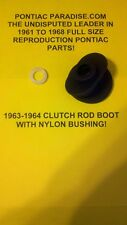 1963-1964 Full Size Pontiac Clutch Boot with Nylon Bushing Repro,  4 speed NEW!
