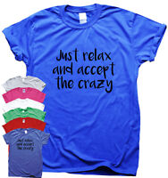Just relax and accept the crazy - funny T-shirts awesome gift mens humour womens