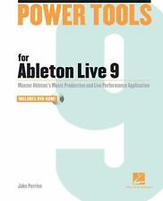 Power Tools for Ableton Live 9 : Master Ableton's Music Production and Live...