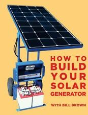 How to Build Your Solar Generator by Bill Brown (2015, Paperback)