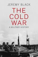 Cold War : A Military History: By Black, Jeremy