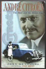 Andre Citroen, The Man & the Motor Cars by Reynolds Pub. 1999 covers 1878 - 1939