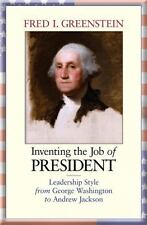 Inventing the Job of President: Leadership Style from George Washington to Andre
