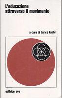 L'EDUCAZIONE ATTRAVERSO IL MOVIMENTO di Enrico Fabbri - Editrice Ave 1977 Libro