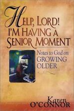 Help, Lord! I'm Having a Senior Moment: Notes to God on Growing Older, O'Connor,