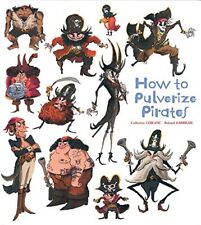 How to Pulverize Pirates (How to Banish Fears) - New Book Catherine Leblanc, Rol