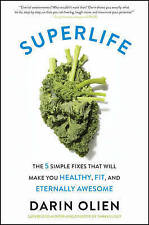 SuperLife: The 5 Simple Fixes That Will Make You Healthy, Fit, and Eternally Aw…